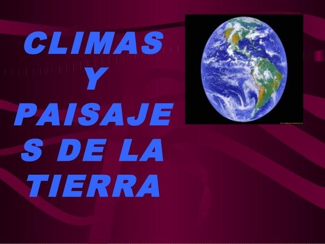CLIMAS Y PAISAJE S DE LA TIERRA