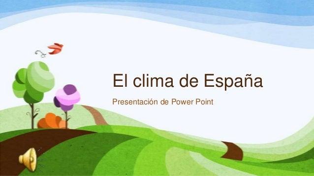 El clima de España Presentación de Power Point
