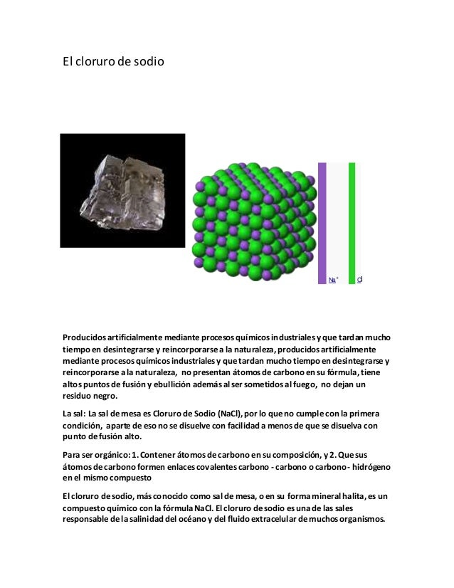 El cloruro de sodio __ Na+ __ Cl Producidos artificialmente mediante procesos químicos industriales y que tardan mucho tie...