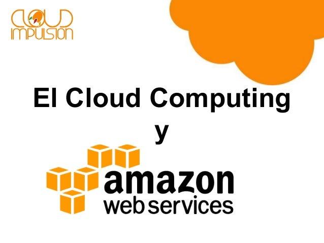 El Cloud Computing & Amazon Web Services