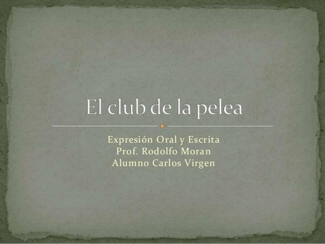 Expresión Oral y Escrita  Prof. Rodolfo Moran  Alumno Carlos Virgen