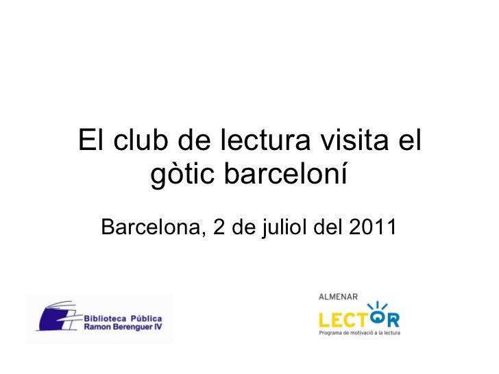 El club de lectura visita el gòtic barceloní Barcelona, 2 de juliol del 2011