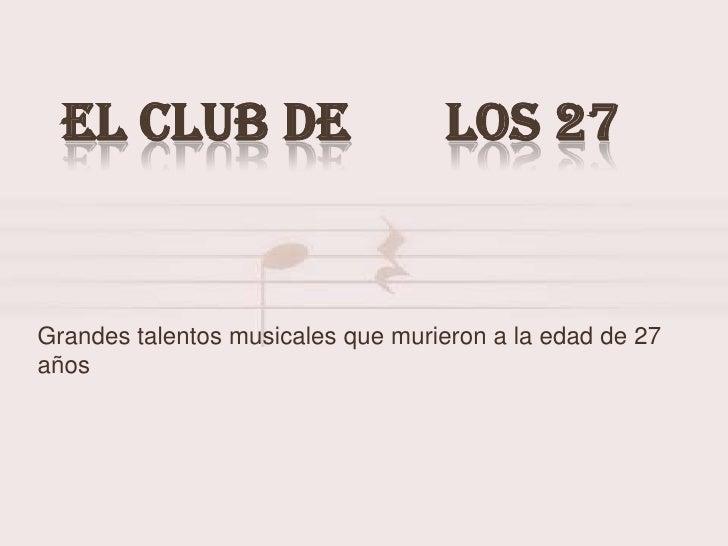 EL CLUB DE                        LOS 27Grandes talentos musicales que murieron a la edad de 27años