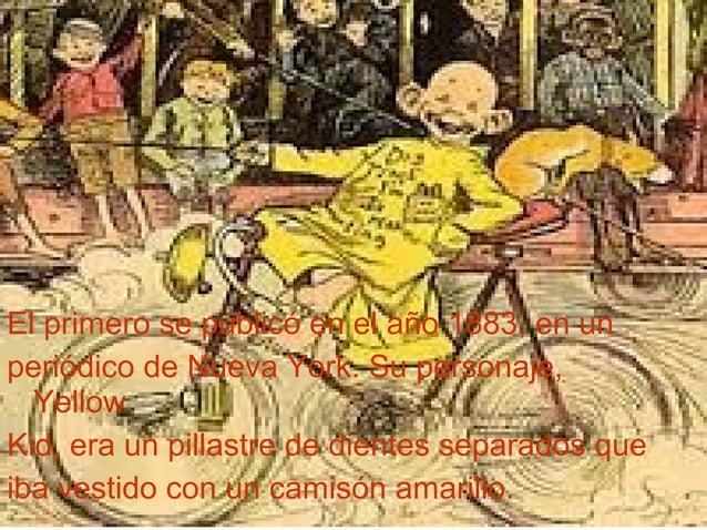 El primero se publicó en el año 1883, en un periódico de Nueva York. Su personaje, Yellow Kid, era un pillastre de dientes...