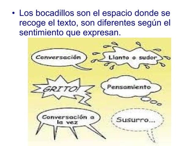 • Los bocadillos son el espacio donde se recoge el texto, son diferentes según el sentimiento que expresan.