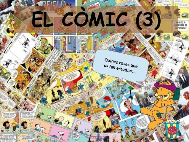 EL CÒMIC (3)      Quine            sc      us fan oses que            estudi                   ar...