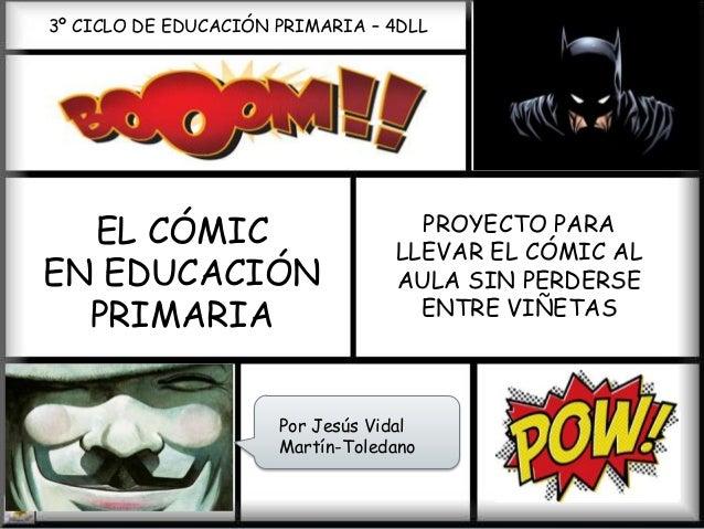 3º CICLO DE EDUCACIÓN PRIMARIA – 4DLL  EL CÓMIC EN EDUCACIÓN PRIMARIA  PROYECTO PARA LLEVAR EL CÓMIC AL AULA SIN PERDERSE ...