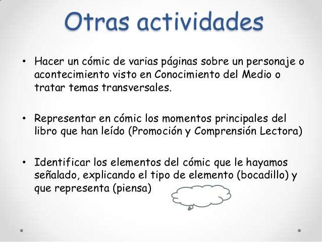 Otras actividades • Hacer un cómic de varias páginas sobre un personaje o acontecimiento visto en Conocimiento del Medio o...