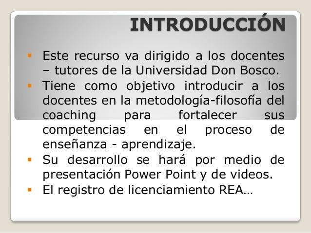 INTRODUCCIÓN Este recurso va dirigido a los docentes  – tutores de la Universidad Don Bosco. Tiene como objetivo introdu...