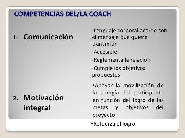 COMPETENCIAS DEL/LA COACH                    •Lenguaje corporal acorde con1.   Comunicación   el mensaje que quiere       ...
