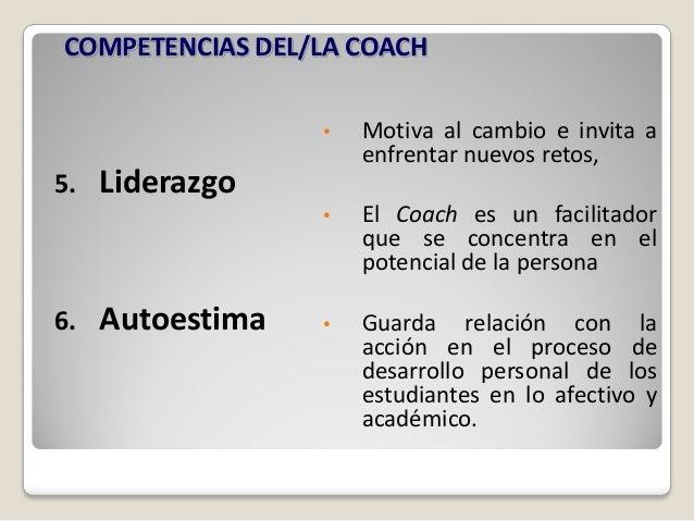 COMPETENCIAS DEL/LA COACH                  •   Motiva al cambio e invita a                      enfrentar nuevos retos,5. ...