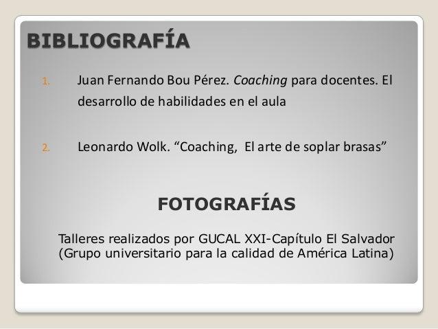 BIBLIOGRAFÍA 1.      Juan Fernando Bou Pérez. Coaching para docentes. El         desarrollo de habilidades en el aula 2.  ...