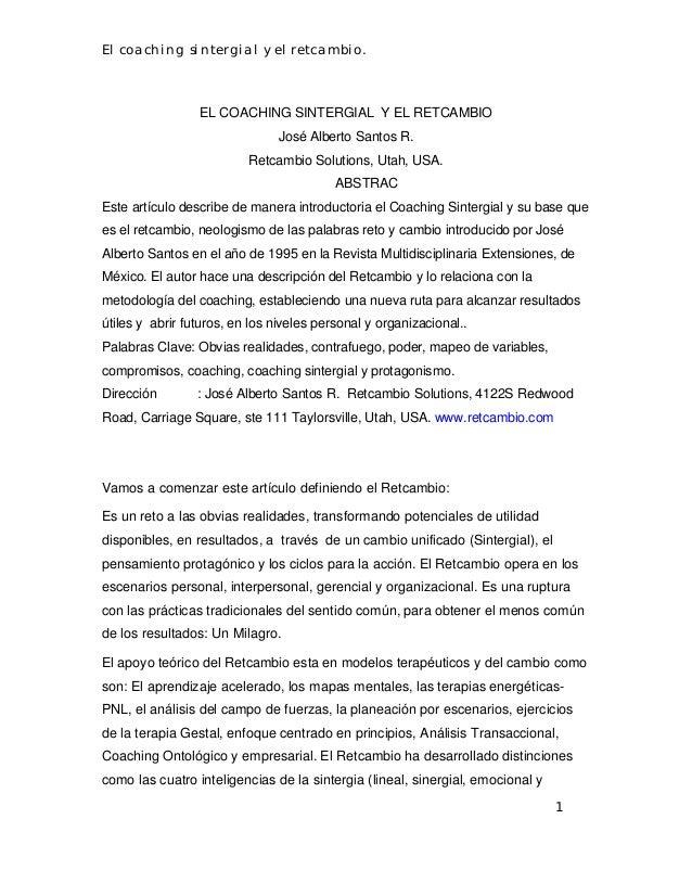 El coaching sintergial y el retcambio. 1 EL COACHING SINTERGIAL Y EL RETCAMBIO José Alberto Santos R. Retcambio Solutions,...
