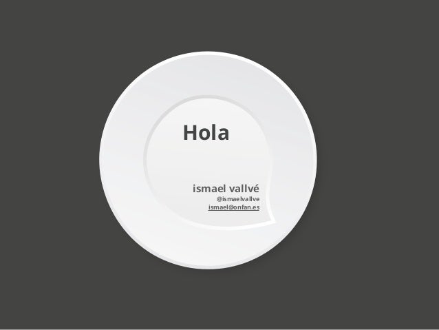 Holaismael vallvé      @ismaelvallve   ismael@onfan.es