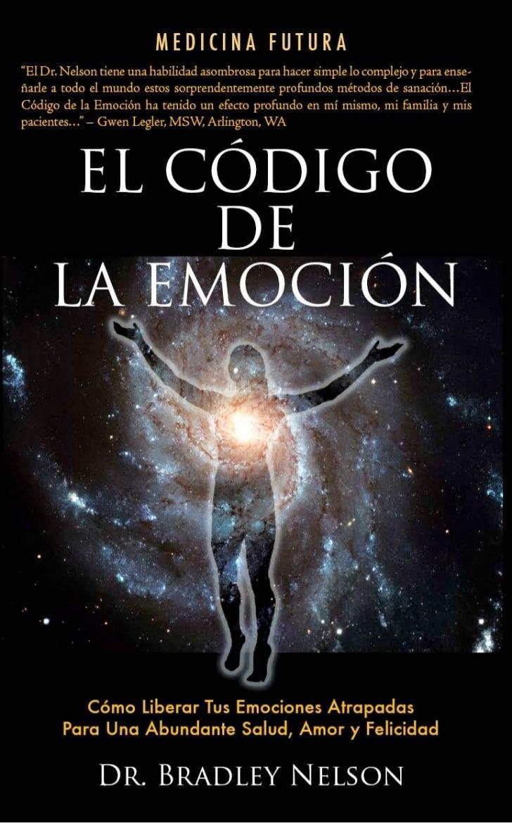 EL CÓDIGO DE LA    EMOCIÓNCómo Liberar tus Emociones Atrapadas para  una Abundante Salud, Amor y Felicidad