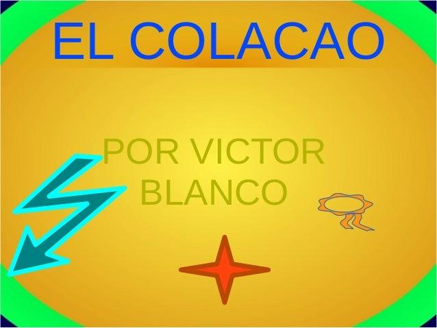 EL COLACAOPOR VICTORBLANCO