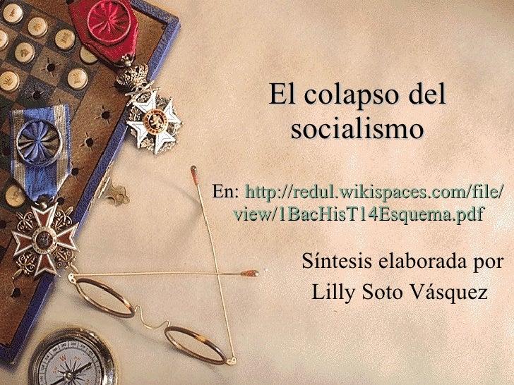 El colapso del socialismo En:  http :// redul.wikispaces.com /file/ view / 1BacHisT14Esquema . pdf Síntesis elaborada por ...