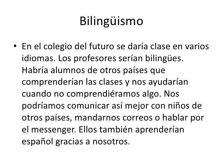 Bilingüismo<br />En el colegio del futuro se daría clase en varios idiomas. Los profesores serían bilingües. Habría alumno...