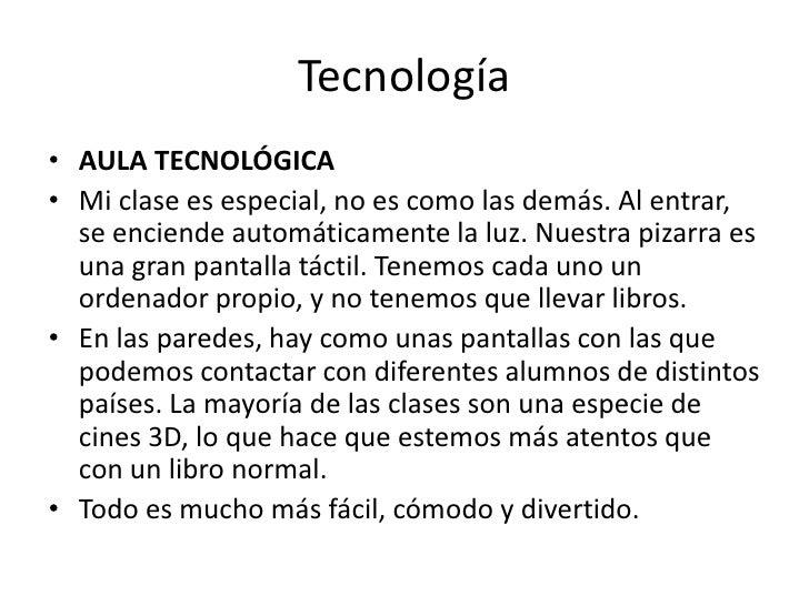 Tecnología<br />AULA TECNOLÓGICA<br />Mi clase es especial, no es como las demás. Al entrar, se enciende automáticamente l...