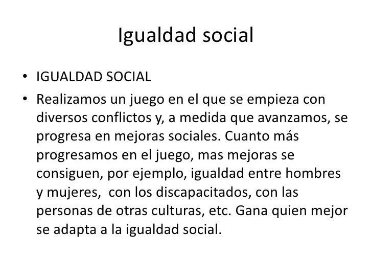 Igualdad social<br />IGUALDAD SOCIAL<br />Realizamos un juego en el que se empieza con diversos conflictos y, a medida que...
