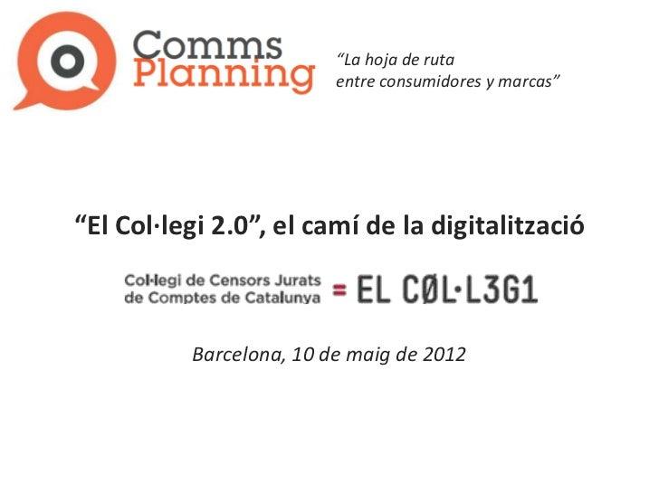 """La hoja de ruta                         entre consumidores y marcas""""El Col·legi 2.0"", el camí de la digitalització      ..."