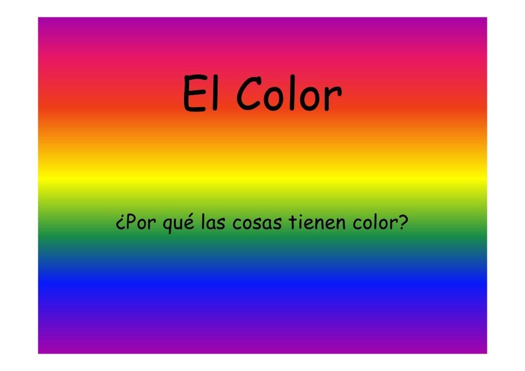 El Color¿Por qué las cosas tienen color?