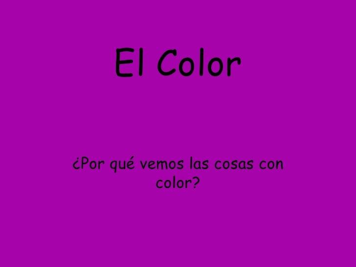 El Color¿Por qué vemos las cosas con           color?