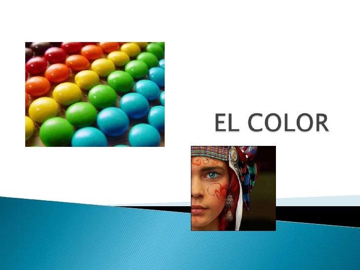 1.Historia del color2.¿Qué es el color?3.Propiedades del Color4.Absorción y reflexión5.Color Luz, Color pigmento6.El circu...