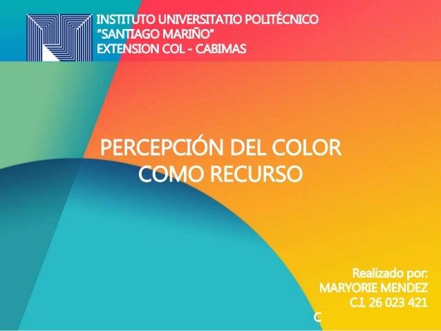 "INSTITUTO UNIVERSITATIO POLITÉCNICO ""SANTIAGO MARIÑO"" EXTENSION COL - CABIMAS Realizado por: MARYORIE MENDEZ C.I. 26 023 4..."