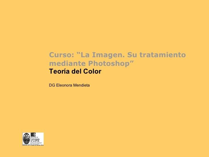 """Curso: """"La Imagen. Su tratamiento mediante Photoshop"""" Teoría del   Color DG Eleonora Mendieta"""