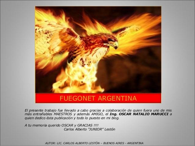 FUEGONET ARGENTINA El presente trabajo fue llevado a cabo gracias a colaboración de quien fuera uno de mis más entrañables...