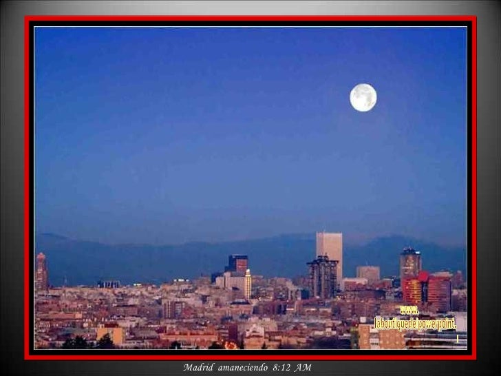 Madrid  amaneciendo  8:12  AM www. laboutiquedelpowerpoint. com