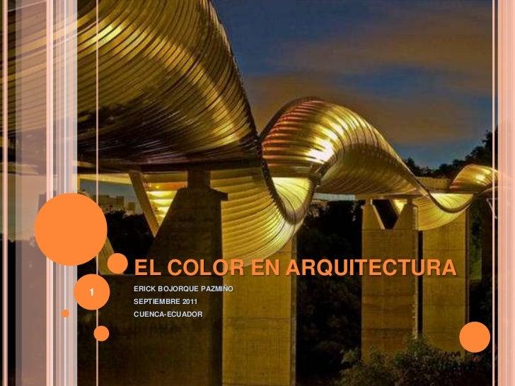 EL COLOR EN ARQUITECTURA<br />ERICK BOJORQUE PAZMIÑO<br />SEPTIEMBRE 2011<br />CUENCA-ECUADOR<br />1<br />