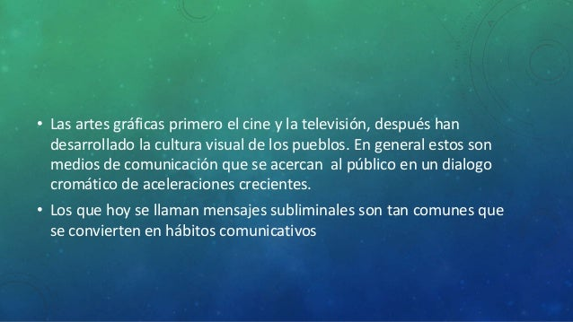 • Las artes gráficas primero el cine y la televisión, después han  desarrollado la cultura visual de los pueblos. En gener...