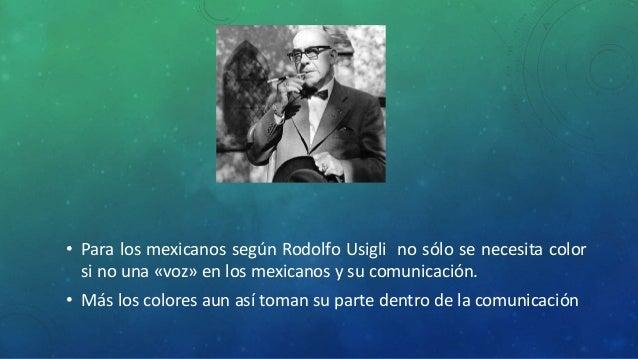 • Para los mexicanos según Rodolfo Usigli no sólo se necesita color  si no una «voz» en los mexicanos y su comunicación.  ...