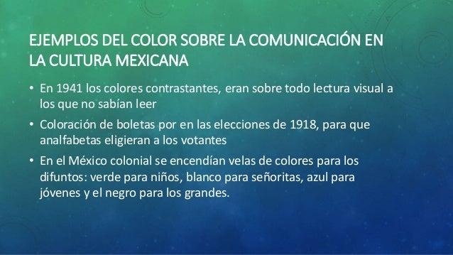 EJEMPLOS DEL COLOR SOBRE LA COMUNICACIÓN EN  LA CULTURA MEXICANA  • En 1941 los colores contrastantes, eran sobre todo lec...