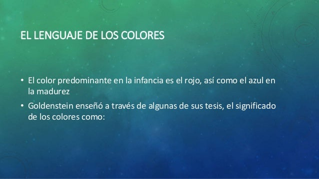 EL LENGUAJE DE LOS COLORES  • El color predominante en la infancia es el rojo, así como el azul en  la madurez  • Goldenst...