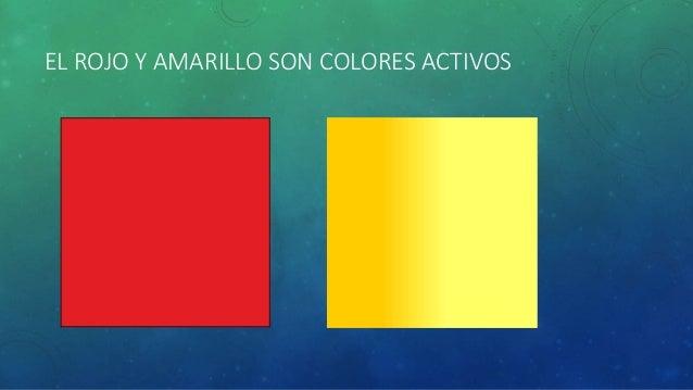 EL ROJO Y AMARILLO SON COLORES ACTIVOS