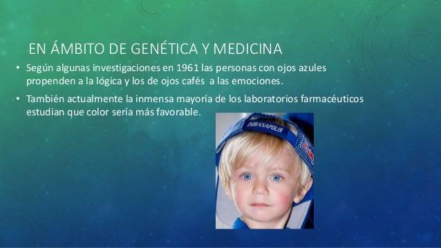 EN ÁMBITO DE GENÉTICA Y MEDICINA  • Según algunas investigaciones en 1961 las personas con ojos azules  propenden a la lóg...