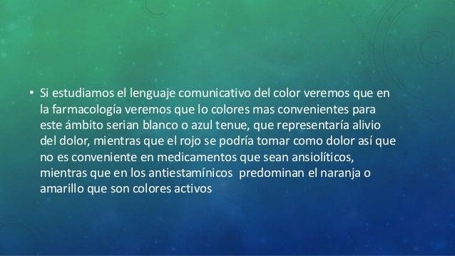 • Si estudiamos el lenguaje comunicativo del color veremos que en  la farmacología veremos que lo colores mas convenientes...