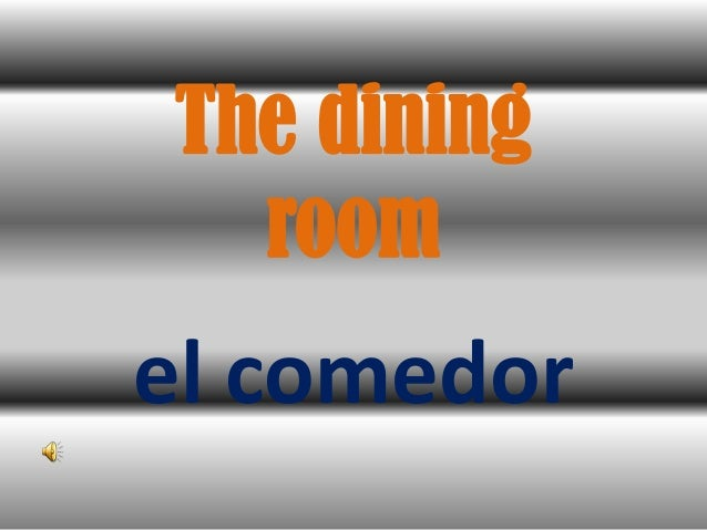 el comedor The dining room