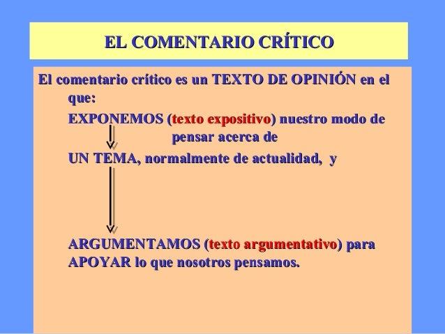 EL COMENTARIO CRÍTICOEl comentario crítico es un TEXTO DE OPINIÓN en el     que:     EXPONEMOS (texto expositivo) nuestro ...