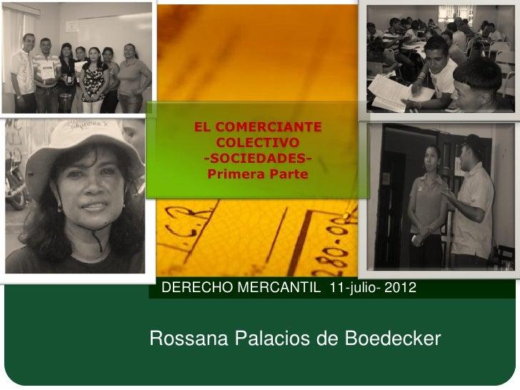 EL COMERCIANTE        COLECTIVO      -SOCIEDADES-       Primera Parte DERECHO MERCANTIL 11-julio- 2012Rossana Palacios de ...