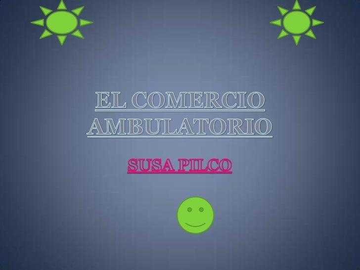 EL COMERCIO AMBULATORIO<br />SUSA PILCO <br />
