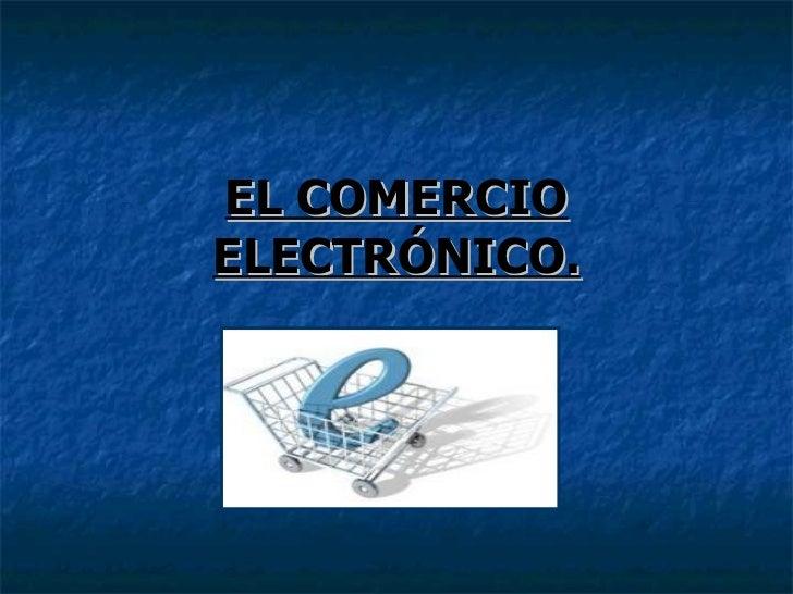 EL COMERCIO ELECTRÓNICO.