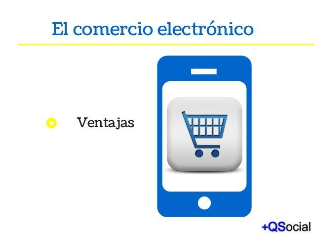 1.Newtechnology 2Broadermobileusage 3Newmarketdemandsmore El comercio electrónico Ventajas
