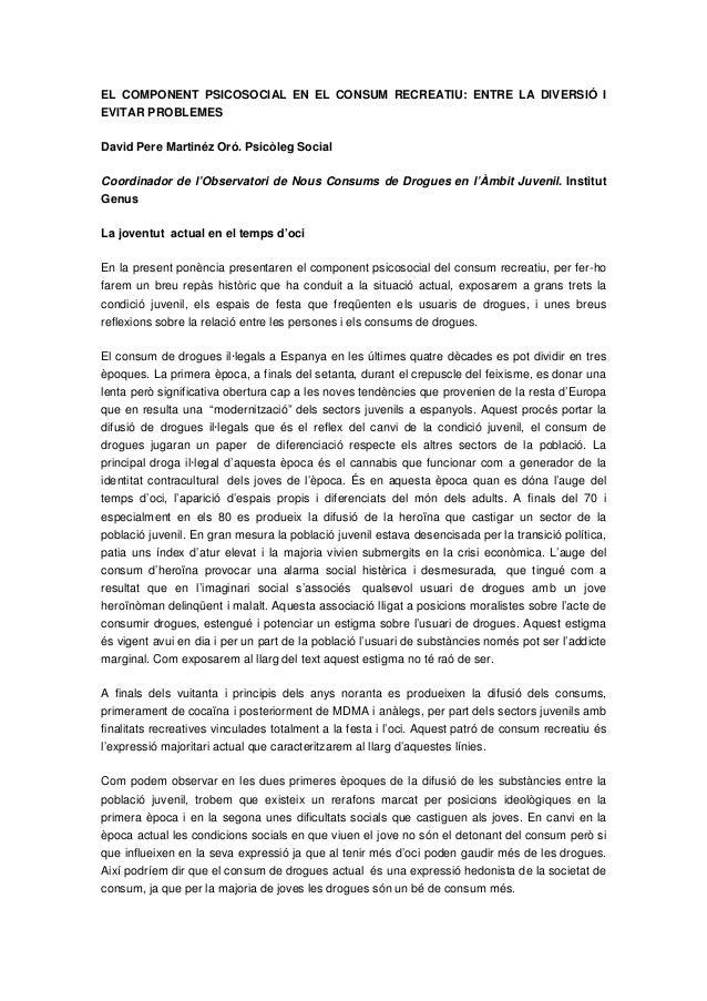 EL COMPONENT PSICOSOCIAL EN EL CONSUM RECREATIU: ENTRE LA DIVERSIÓ I EVITAR PROBLEMES David Pere Martinéz Oró. Psicòleg So...