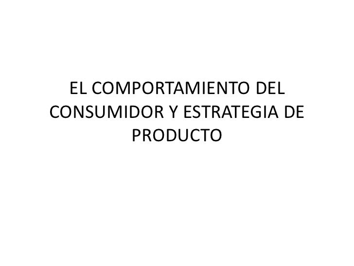 EL COMPORTAMIENTO DELCONSUMIDOR Y ESTRATEGIA DE        PRODUCTO