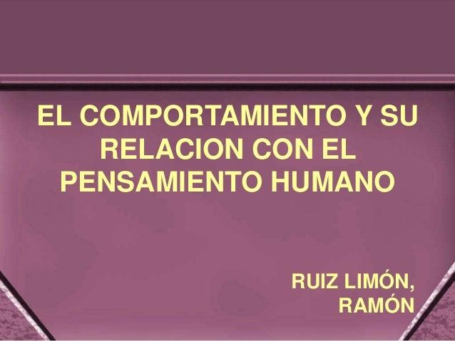 EL COMPORTAMIENTO Y SU RELACION CON EL PENSAMIENTO HUMANO RUIZ LIMÓN, RAMÓN