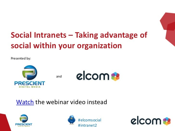 Social Intranets – Taking advantage ofsocial within your organizationPresented by:                and   Watch the webinar ...